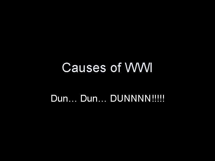 Causes of WWI Dun… DUNNNN!!!!!