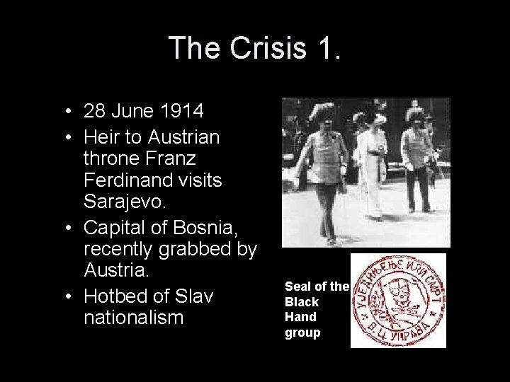 The Crisis 1. • 28 June 1914 • Heir to Austrian throne Franz Ferdinand