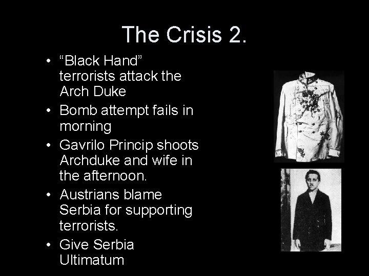 """The Crisis 2. • """"Black Hand"""" terrorists attack the Arch Duke • Bomb attempt"""
