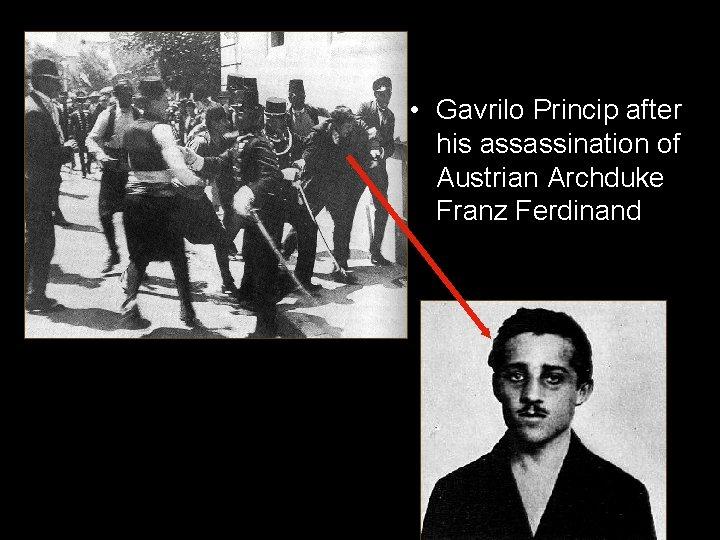 • Gavrilo Princip after his assassination of Austrian Archduke Franz Ferdinand