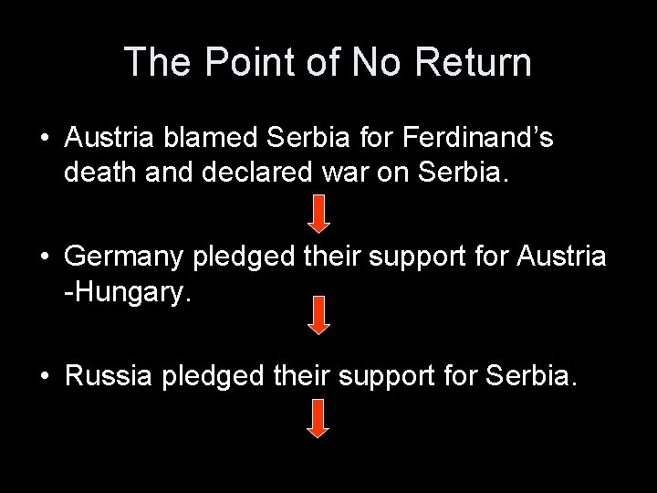The Point of No Return • Austria blamed Serbia for Ferdinand's death and declared