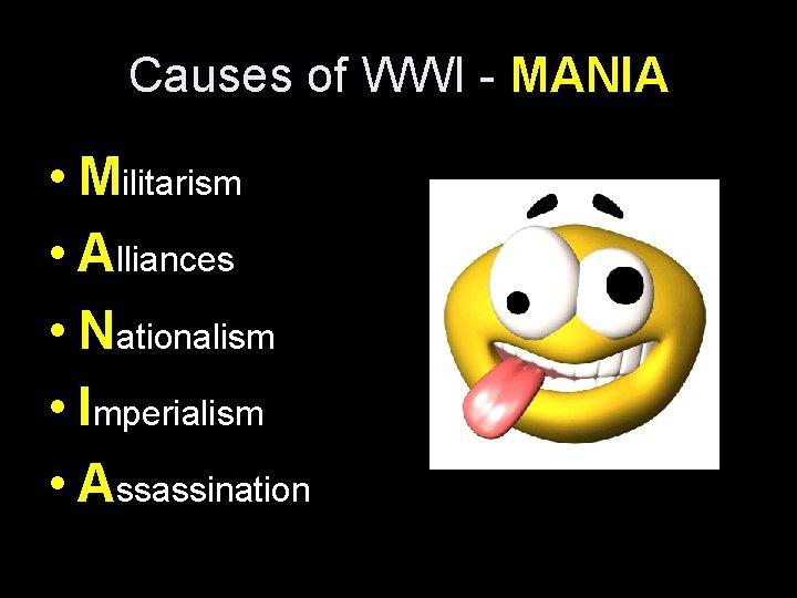 Causes of WWI - MANIA • Militarism • Alliances • Nationalism • Imperialism •
