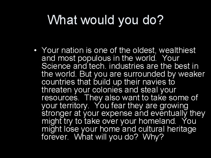 What would you do? • Your nation is one of the oldest, wealthiest and