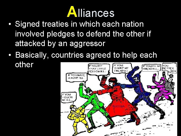 Alliances • Signed treaties in which each nation involved pledges to defend the other