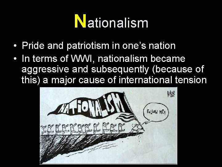 Nationalism • Pride and patriotism in one's nation • In terms of WWI, nationalism