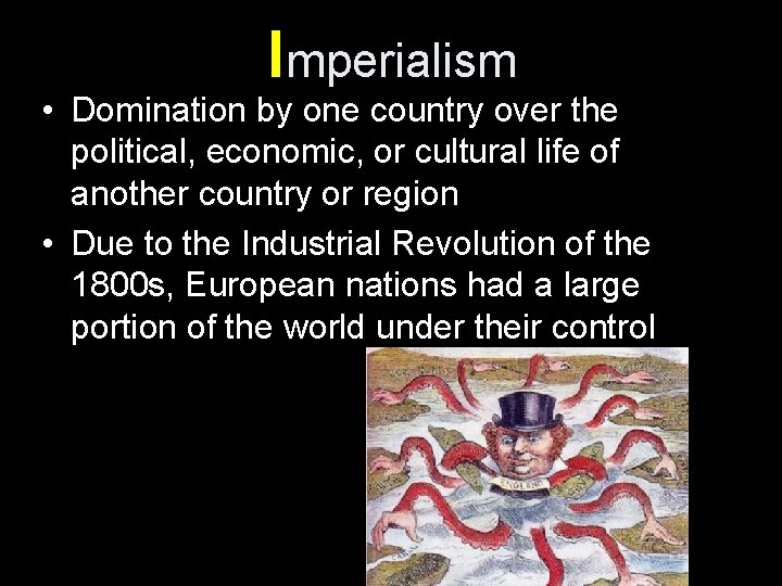 Imperialism • Domination by one country over the political, economic, or cultural life of