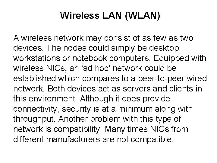 Wireless LAN (WLAN) A wireless network may consist of as few as two devices.