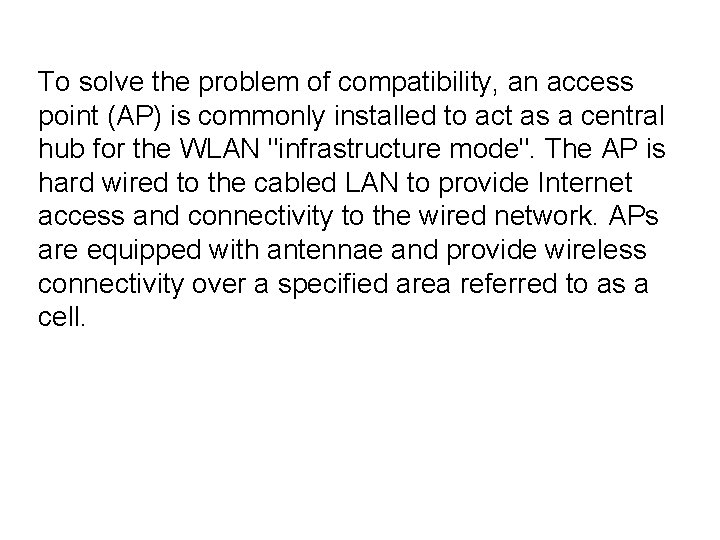 To solve the problem of compatibility, an access point (AP) is commonly installed to
