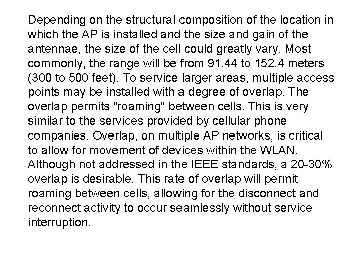 Depending on the structural composition of the location in which the AP is installed