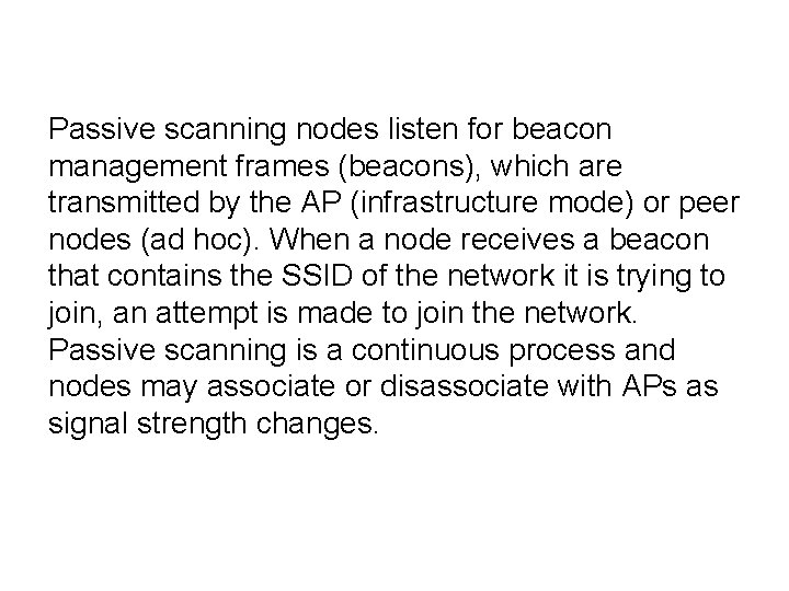 Passive scanning nodes listen for beacon management frames (beacons), which are transmitted by the
