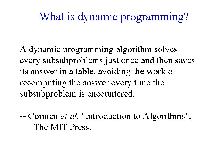 What is dynamic programming? A dynamic programming algorithm solves every subsubproblems just once and
