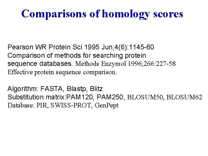 Comparisons of homology scores Pearson WR Protein Sci 1995 Jun; 4(6): 1145 -60 Comparison
