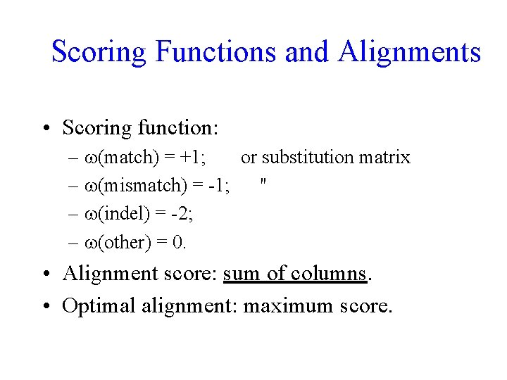 Scoring Functions and Alignments • Scoring function: – (match) = +1; or substitution matrix