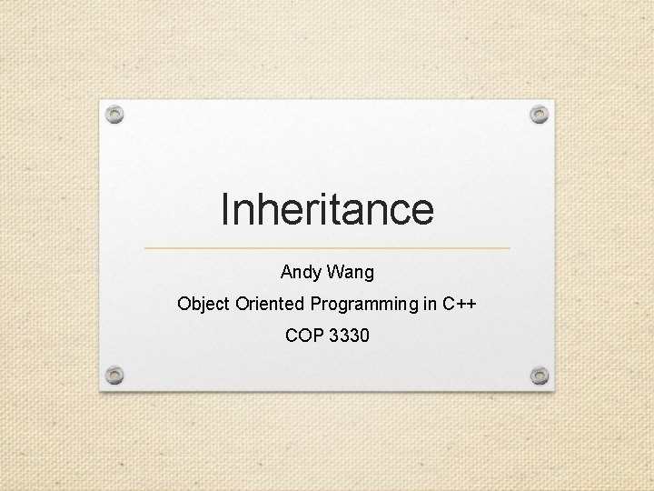 Inheritance Andy Wang Object Oriented Programming in C++ COP 3330