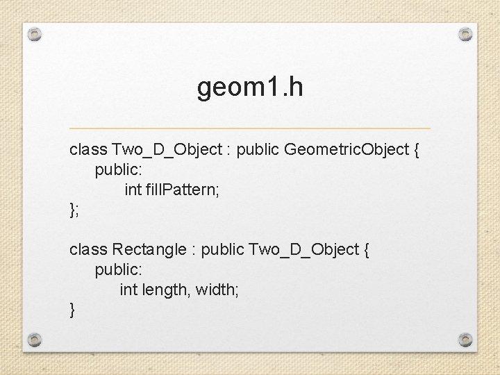 geom 1. h class Two_D_Object : public Geometric. Object { public: int fill. Pattern;