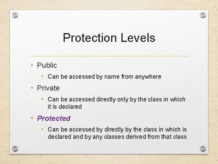 Protection Levels • Public • Can be accessed by name from anywhere • Private