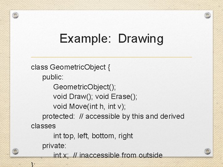 Example: Drawing class Geometric. Object { public: Geometric. Object(); void Draw(); void Erase(); void
