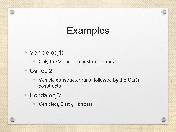 Examples • Vehicle obj 1; • Only the Vehicle() constructor runs • Car obj
