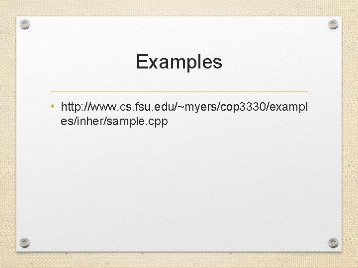 Examples • http: //www. cs. fsu. edu/~myers/cop 3330/exampl es/inher/sample. cpp