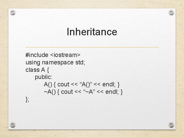 Inheritance #include <iostream> using namespace std; class A { public: A() { cout <<