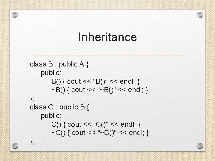"""Inheritance class B : public A { public: B() { cout << """"B()"""" <<"""