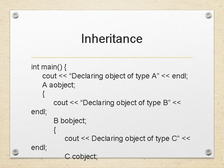 """Inheritance int main() { cout << """"Declaring object of type A"""" << endl; A"""