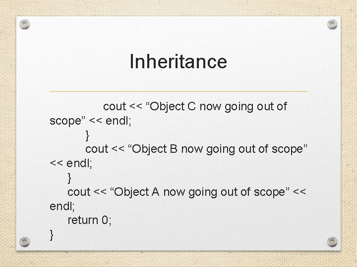 """Inheritance cout << """"Object C now going out of scope"""" << endl; } cout"""