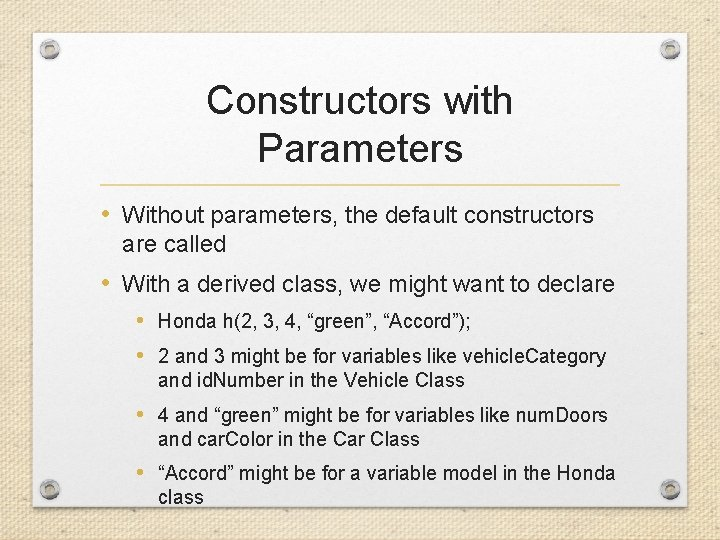 Constructors with Parameters • Without parameters, the default constructors are called • With a