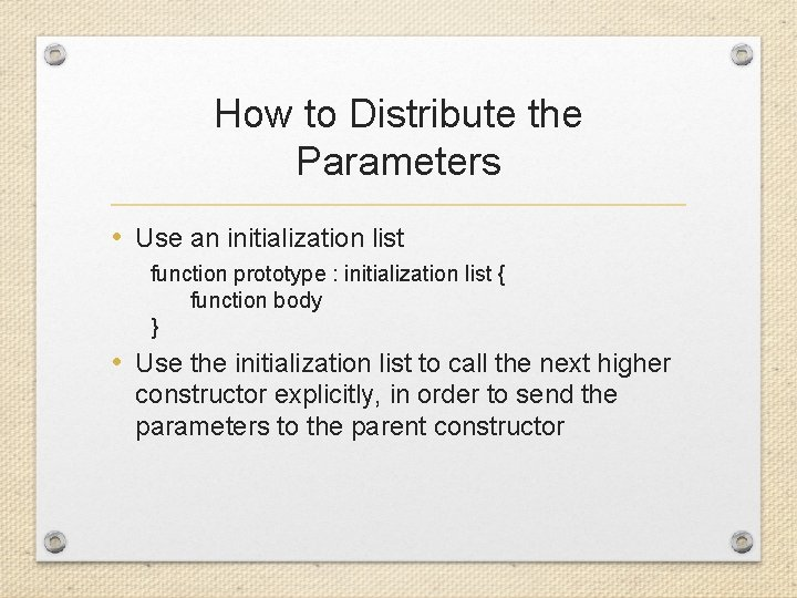 How to Distribute the Parameters • Use an initialization list function prototype : initialization