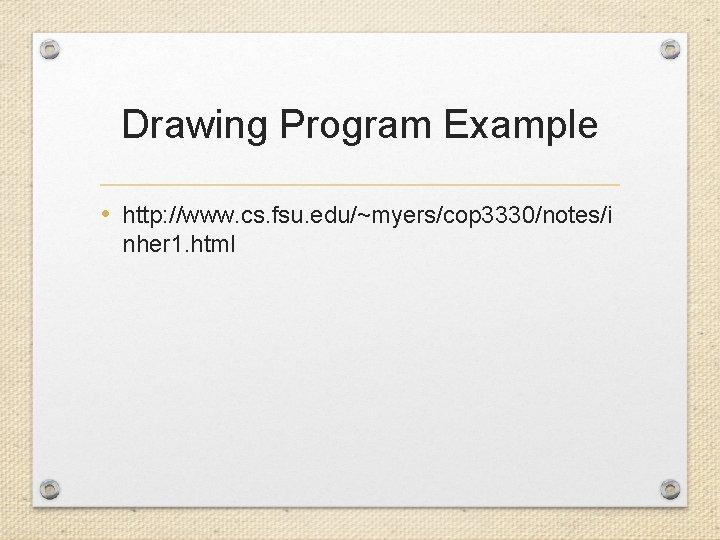 Drawing Program Example • http: //www. cs. fsu. edu/~myers/cop 3330/notes/i nher 1. html