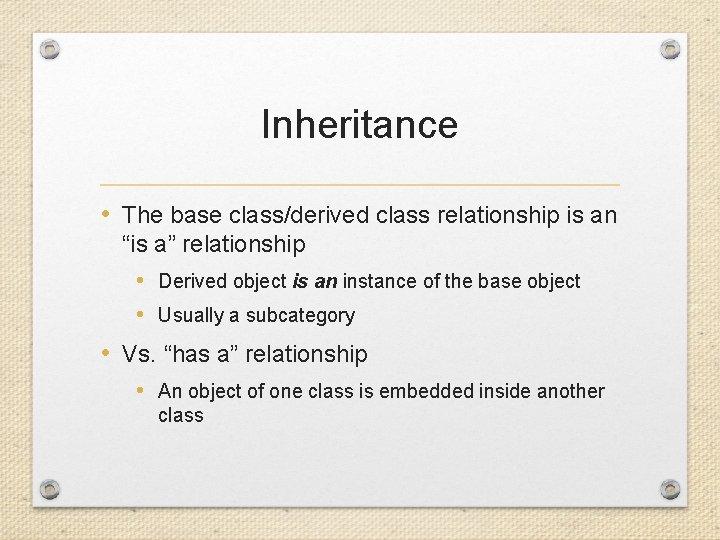 """Inheritance • The base class/derived class relationship is an """"is a"""" relationship • Derived"""