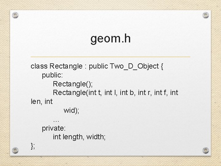 geom. h class Rectangle : public Two_D_Object { public: Rectangle(); Rectangle(int t, int l,