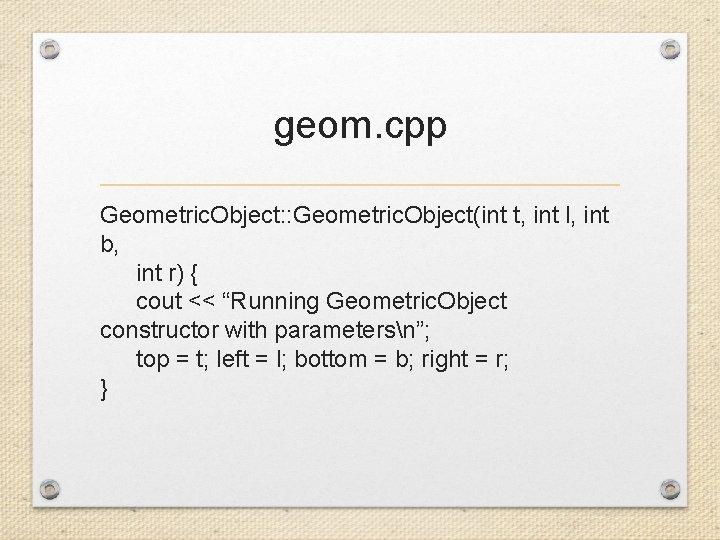geom. cpp Geometric. Object: : Geometric. Object(int t, int l, int b, int r)