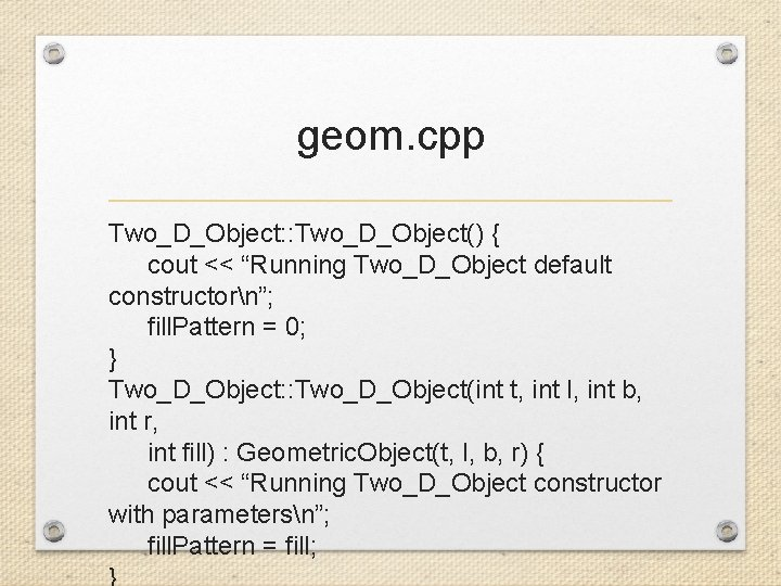 """geom. cpp Two_D_Object: : Two_D_Object() { cout << """"Running Two_D_Object default constructorn""""; fill. Pattern"""