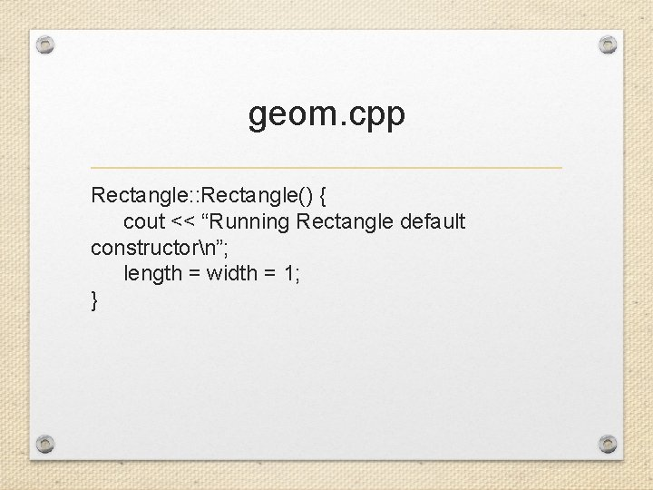 """geom. cpp Rectangle: : Rectangle() { cout << """"Running Rectangle default constructorn""""; length ="""