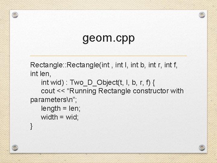 geom. cpp Rectangle: : Rectangle(int , int l, int b, int r, int f,