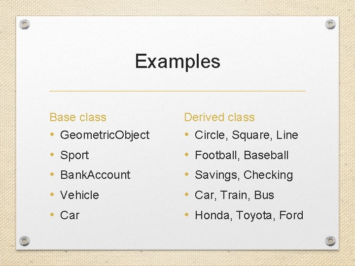 Examples Base class Derived class • • • Geometric. Object Sport Bank. Account Vehicle
