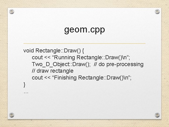 """geom. cpp void Rectangle: : Draw() { cout << """"Running Rectangle: : Draw()n""""; Two_D_Object:"""