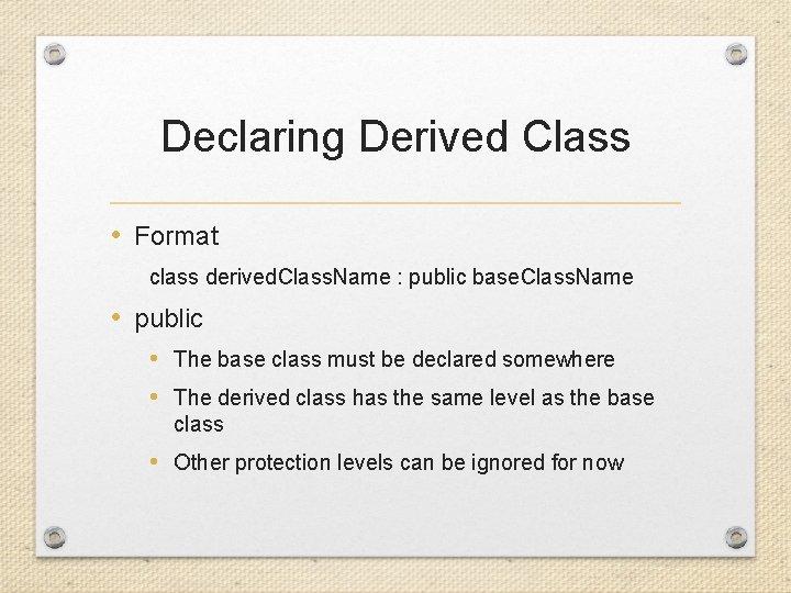 Declaring Derived Class • Format class derived. Class. Name : public base. Class. Name