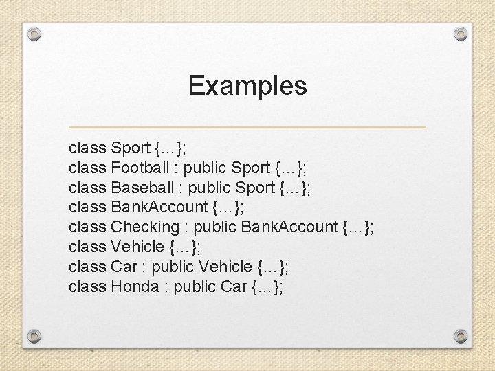 Examples class Sport {…}; class Football : public Sport {…}; class Baseball : public