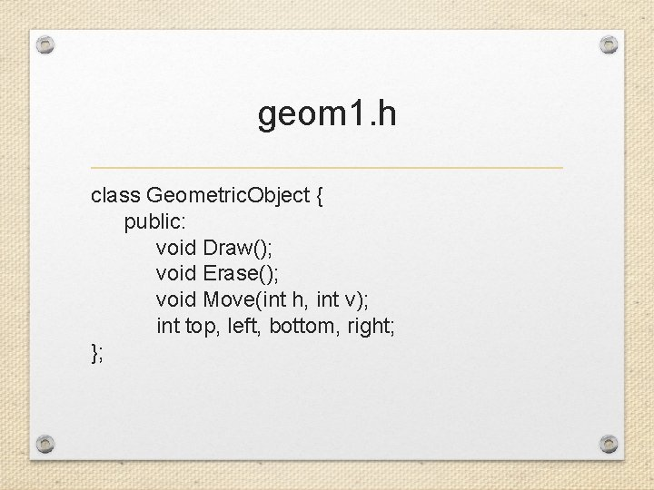 geom 1. h class Geometric. Object { public: void Draw(); void Erase(); void Move(int