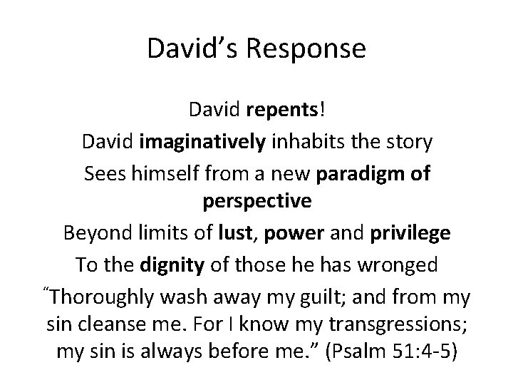 David's Response David repents! David imaginatively inhabits the story Sees himself from a new