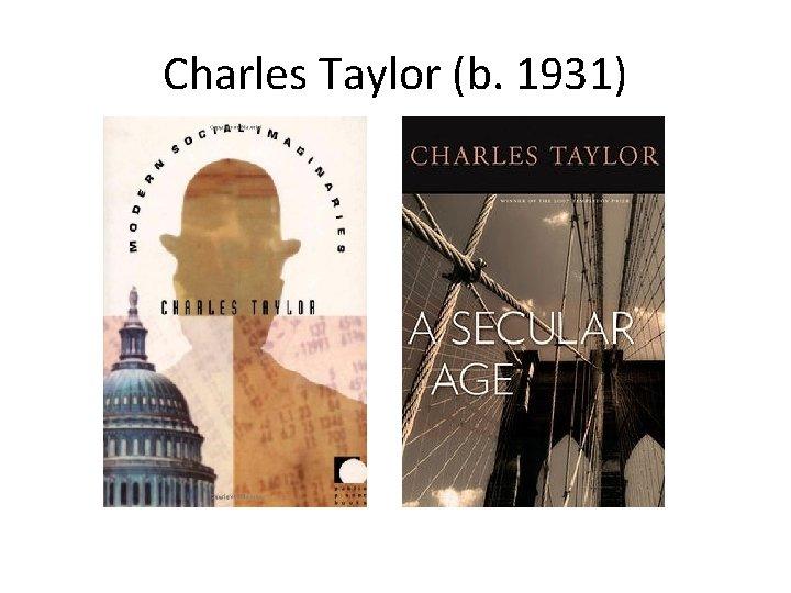 Charles Taylor (b. 1931)