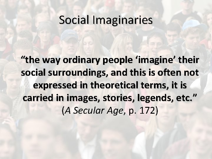 """Social Imaginaries """"the way ordinary people 'imagine' their social surroundings, and this is often"""