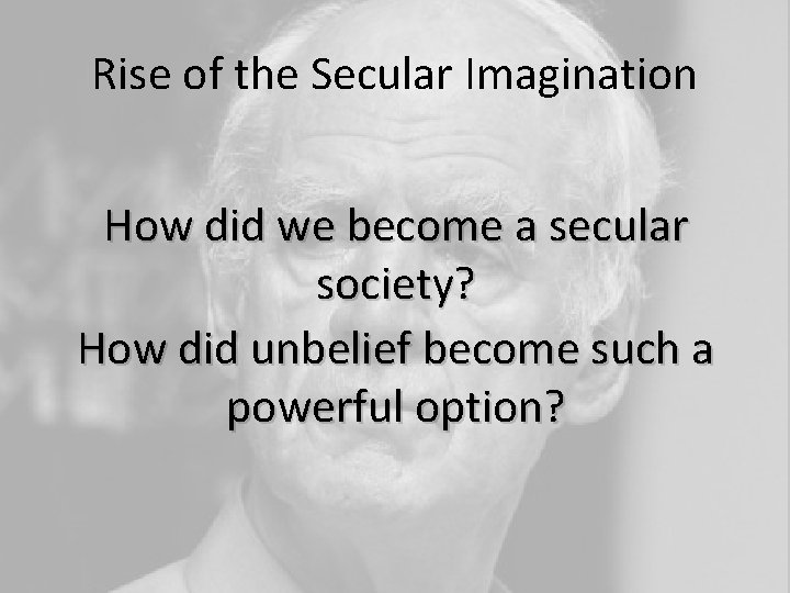 Rise of the Secular Imagination How did we become a secular society? How did