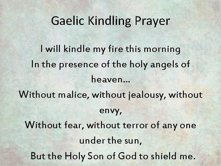 Gaelic Kindling Prayer I will kindle my fire this morning In the presence of
