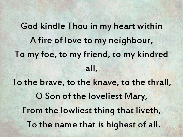 God kindle Thou in my heart within A fire of love to my neighbour,