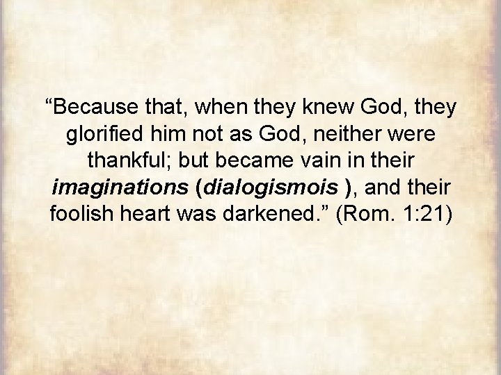 """""""Because that, when they knew God, they glorified him not as God, neither were"""