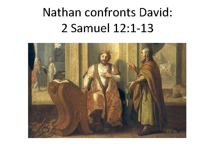 Nathan confronts David: 2 Samuel 12: 1 -13