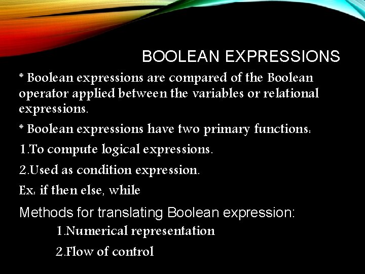 BOOLEAN EXPRESSIONS * Boolean expressions are compared of the Boolean operator applied between the